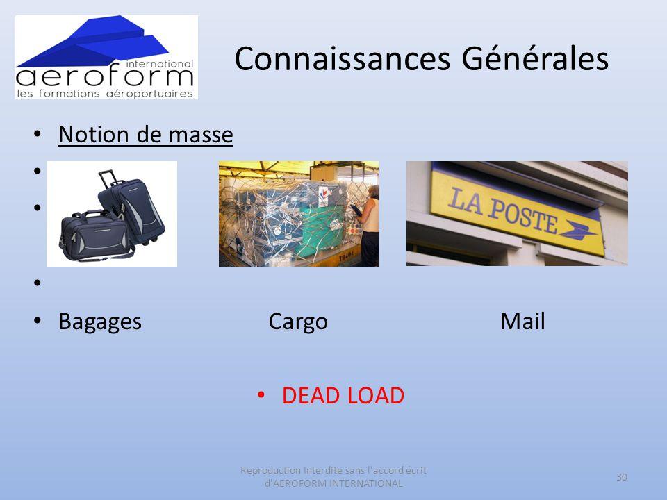 Connaissances Générales • Notion de masse • • • • Bagages CargoMail • DEAD LOAD 30 Reproduction Interdite sans l'accord écrit d'AEROFORM INTERNATIONAL