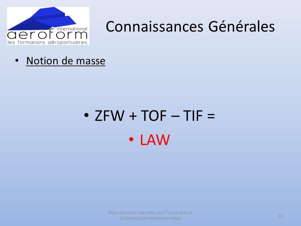 Connaissances Générales • Notion de masse • ZFW + TOF – TIF = • LAW 41 Reproduction Interdite sans l'accord écrit d'AEROFORM INTERNATIONAL
