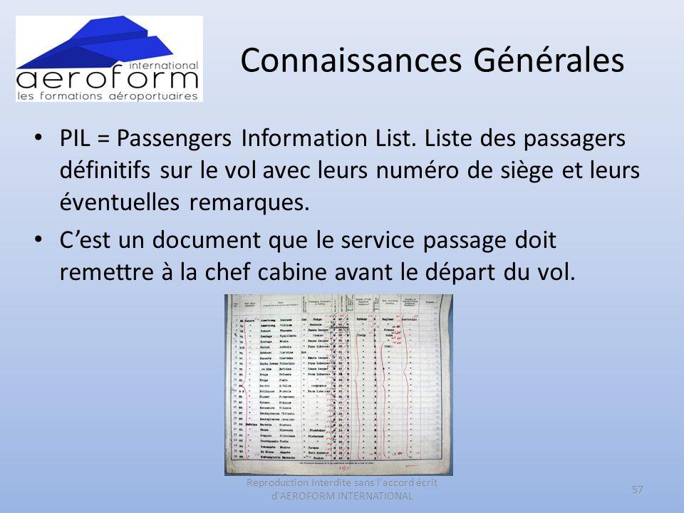 Connaissances Générales • PIL = Passengers Information List. Liste des passagers définitifs sur le vol avec leurs numéro de siège et leurs éventuelles
