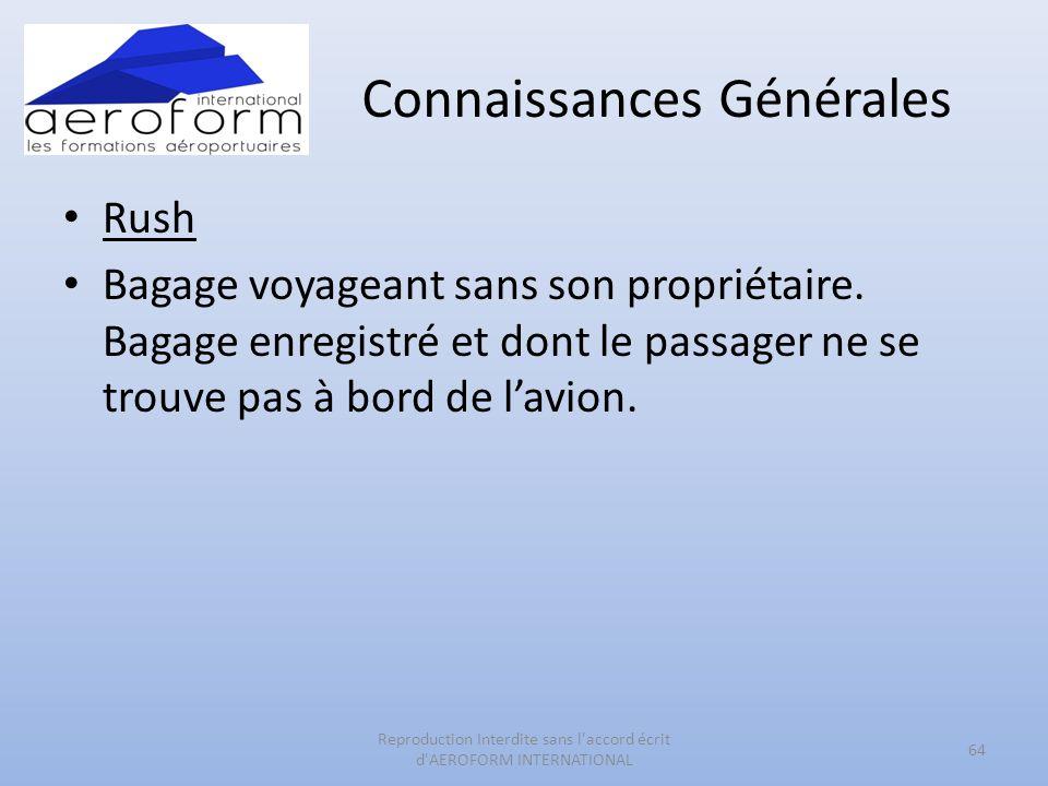 Connaissances Générales • Rush • Bagage voyageant sans son propriétaire. Bagage enregistré et dont le passager ne se trouve pas à bord de l'avion. 64
