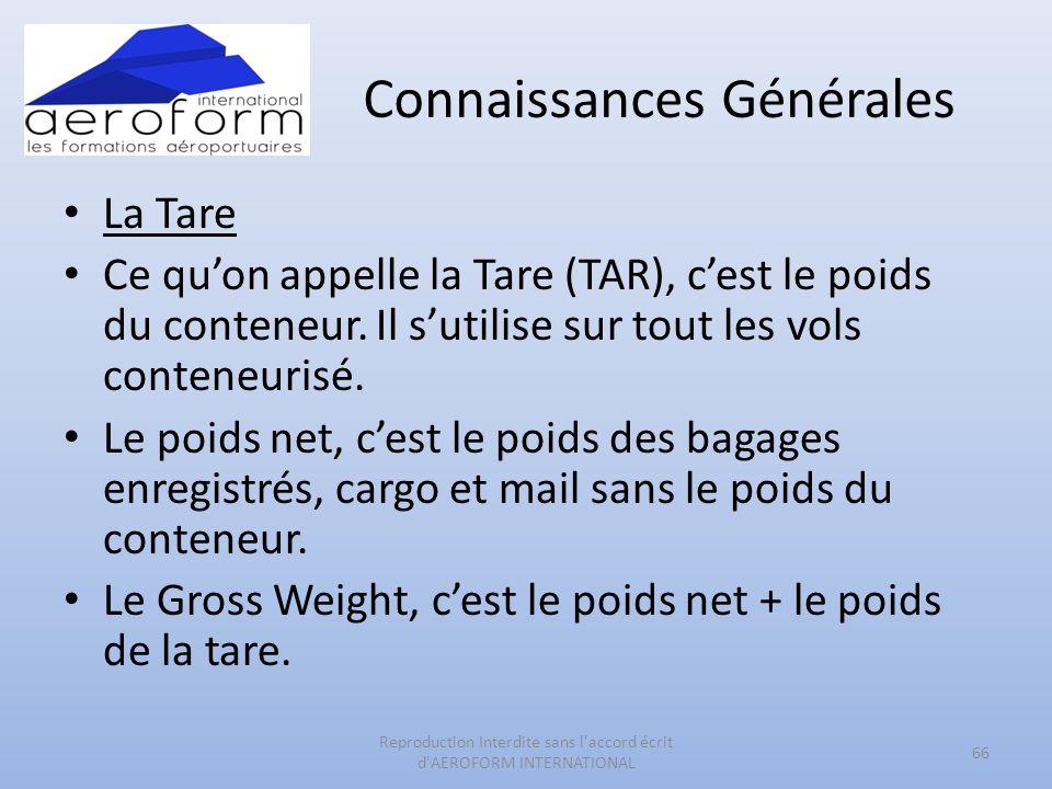 Connaissances Générales • La Tare • Ce qu'on appelle la Tare (TAR), c'est le poids du conteneur. Il s'utilise sur tout les vols conteneurisé. • Le poi