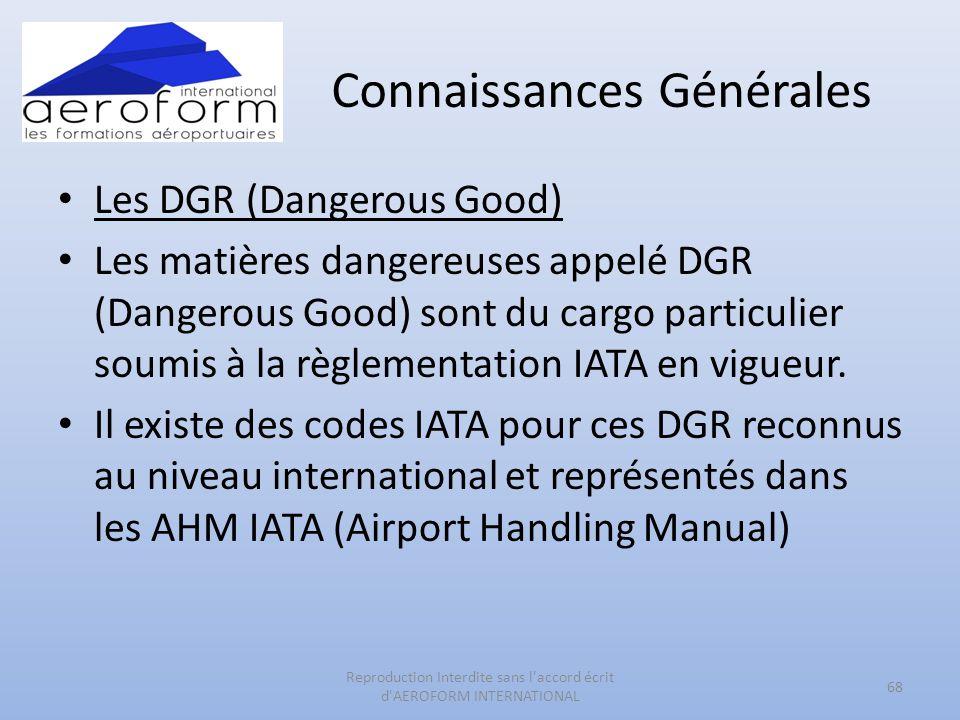 Connaissances Générales • Les DGR (Dangerous Good) • Les matières dangereuses appelé DGR (Dangerous Good) sont du cargo particulier soumis à la règlem
