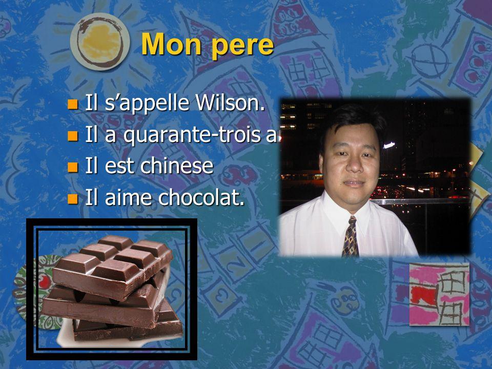 Mon pere n Il s'appelle Wilson. n Il a quarante-trois ans n Il est chinese n Il aime chocolat.