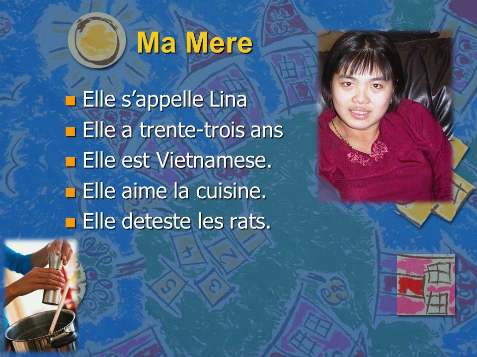 Ma Mere n Elle s'appelle Lina n Elle a trente-trois ans n Elle est Vietnamese.