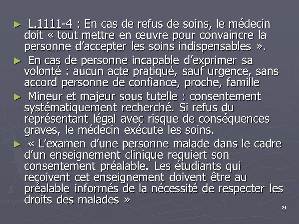 21 ► L.1111-4 : En cas de refus de soins, le médecin doit « tout mettre en œuvre pour convaincre la personne d'accepter les soins indispensables ». ►