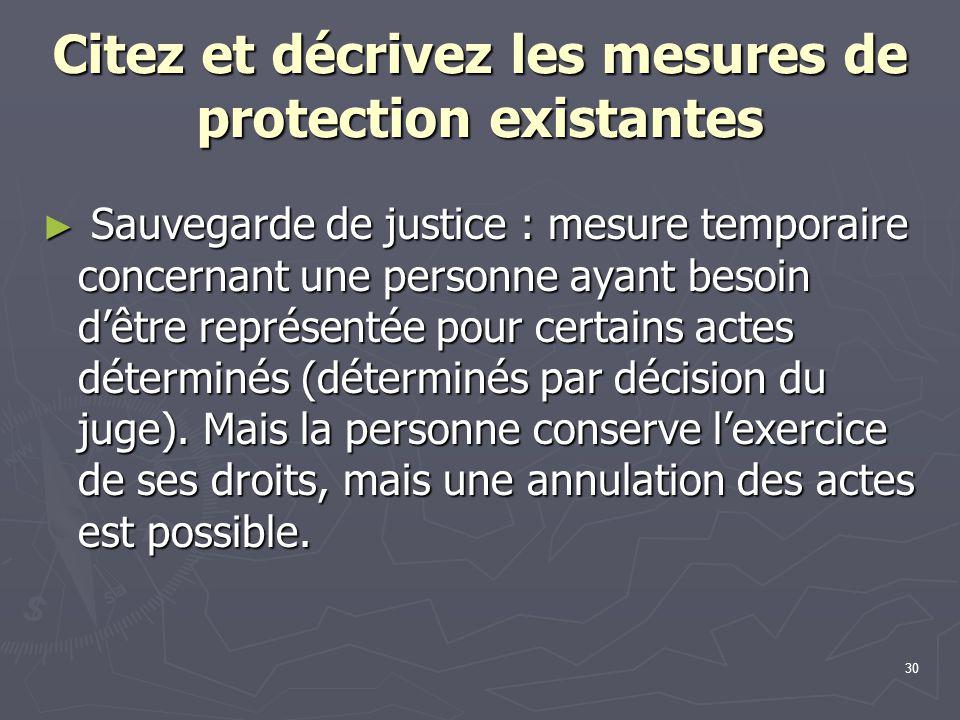 30 Citez et décrivez les mesures de protection existantes ► Sauvegarde de justice : mesure temporaire concernant une personne ayant besoin d'être repr