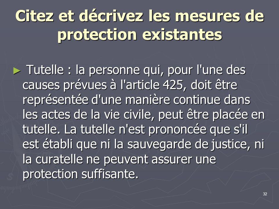 32 Citez et décrivez les mesures de protection existantes ► Tutelle : la personne qui, pour l'une des causes prévues à l'article 425, doit être représ