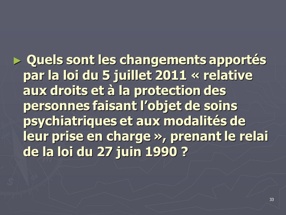 33 ► Quels sont les changements apportés par la loi du 5 juillet 2011 « relative aux droits et à la protection des personnes faisant l'objet de soins