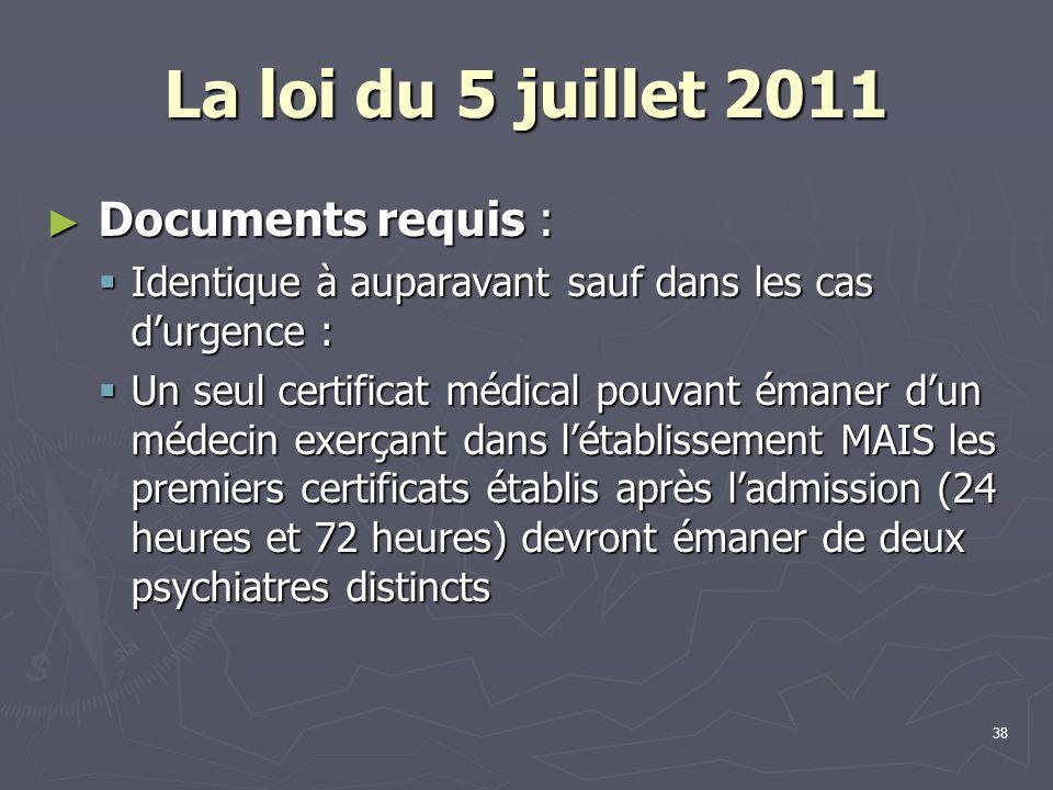 38 La loi du 5 juillet 2011 ► Documents requis :  Identique à auparavant sauf dans les cas d'urgence :  Un seul certificat médical pouvant émaner d'