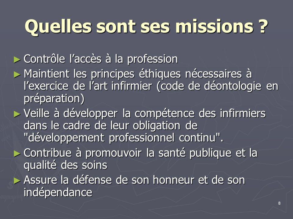 8 Quelles sont ses missions ? ► Contrôle l'accès à la profession ► Maintient les principes éthiques nécessaires à l'exercice de l'art infirmier (code