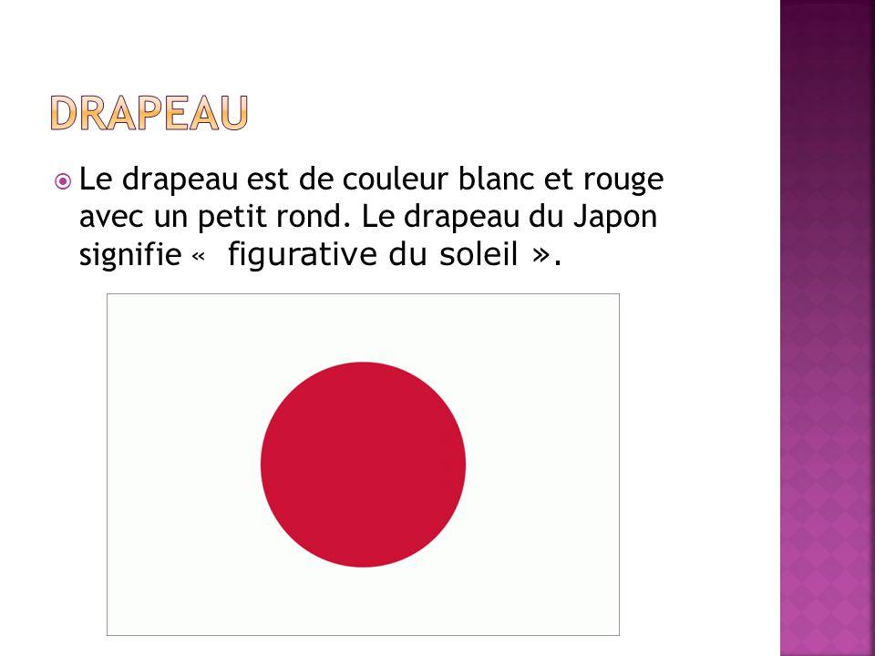  Le drapeau est de couleur blanc et rouge avec un petit rond. Le drapeau du Japon signifie « figurative du soleil ».