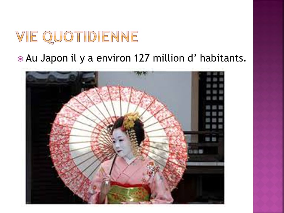  Au Japon il y a environ 127 million d' habitants.