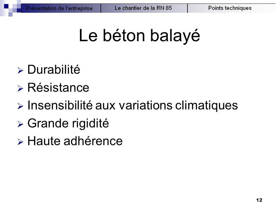 12 Le béton balayé  Durabilité  Résistance  Insensibilité aux variations climatiques  Grande rigidité  Haute adhérence