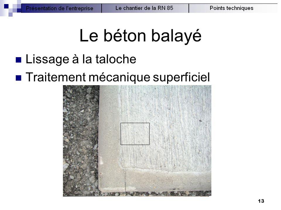 13 Le béton balayé  Lissage à la taloche  Traitement mécanique superficiel