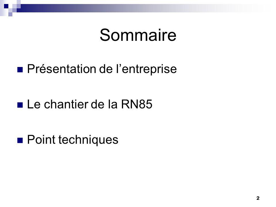 2 Sommaire  Présentation de l'entreprise  Le chantier de la RN85  Point techniques