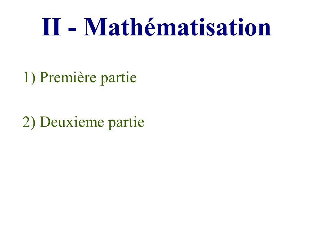 2) Deuxieme partie II - Mathématisation