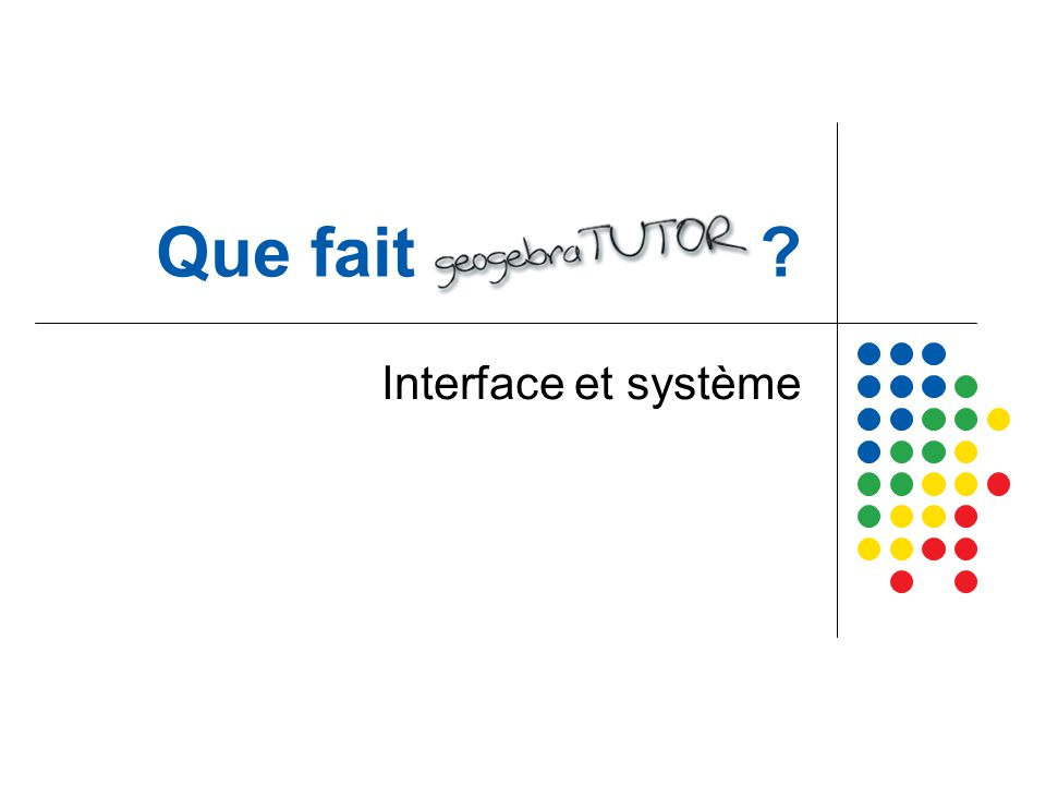 Que fait geogebraTUTOR ? Interface et système