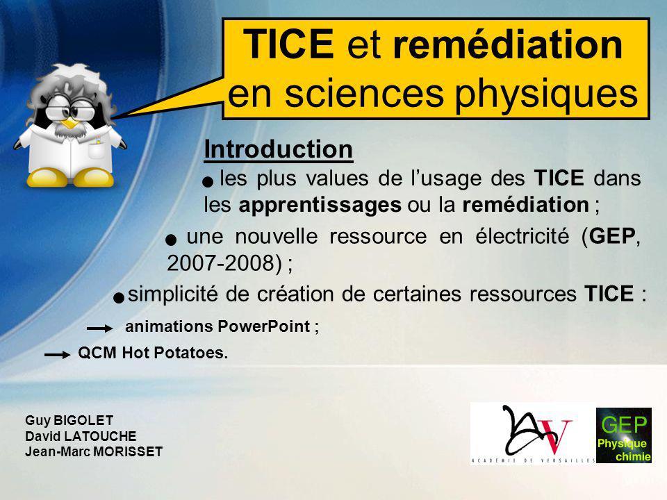 TICE et remédiation en sciences physiques Introduction - les plus values de l'usage des TICE dans les apprentissages ou la remédiation ; - une nouvell