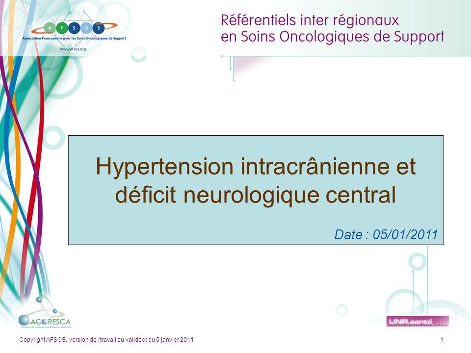 Copyright AFSOS, version de (travail ou validée) du 5 janvier 2011 Hypertension intracrânienne et déficit neurologique central 22 Maladie Veineuse thromboembolique •30 à 70% des patients •Facteurs de risque cumulés (hôte + traitement) •FP péjoratif (risque  de DC 30%) -Traitement préventif •Bas de contention •Compression pneumatique •HBPM •Étude PRODIGE (dalteparine 11/17% - 5,1/1,2%) -Traitement curatif •Préférer les HBPM aux AVK •Poursuite bevacizumab (bénéfice/risque)
