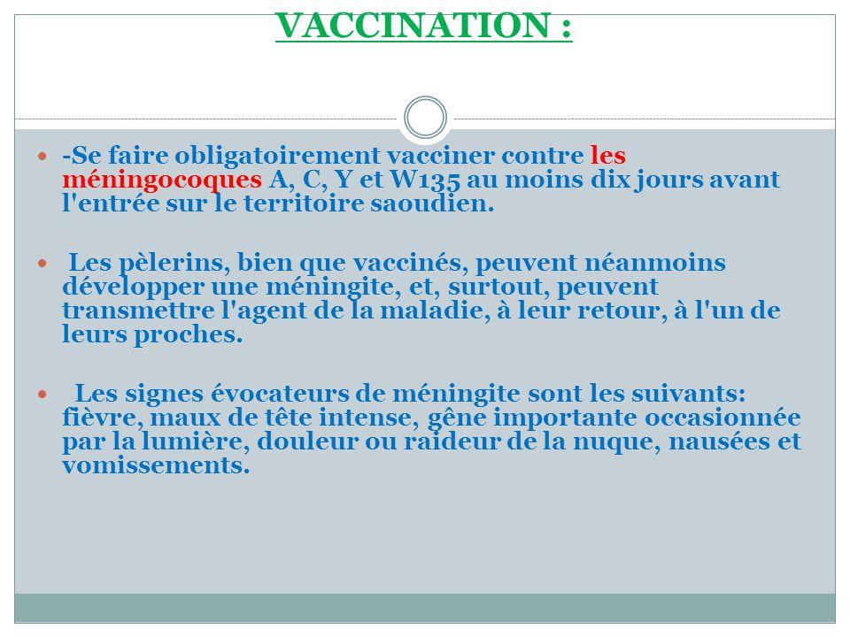 VACCINATION :  -Se faire obligatoirement vacciner contre les méningocoques A, C, Y et W135 au moins dix jours avant l'entrée sur le territoire saoudi