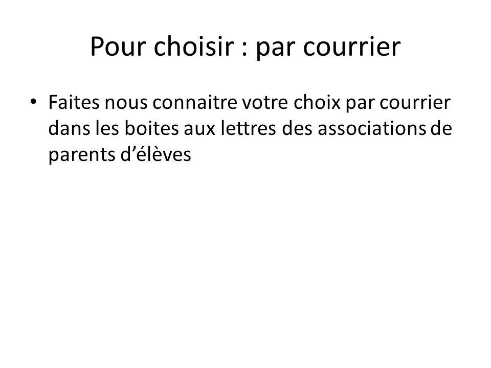 Pour choisir : par courrier • Faites nous connaitre votre choix par courrier dans les boites aux lettres des associations de parents d'élèves