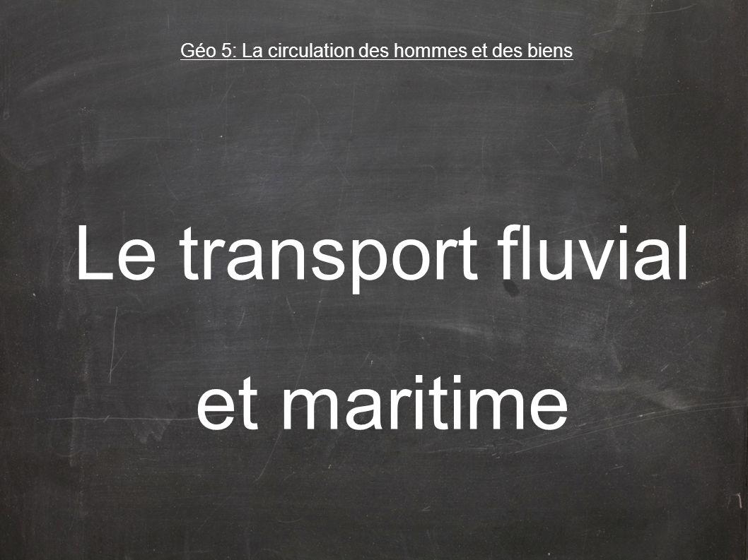 Le transport fluvial et maritime Géo 5: La circulation des hommes et des biens