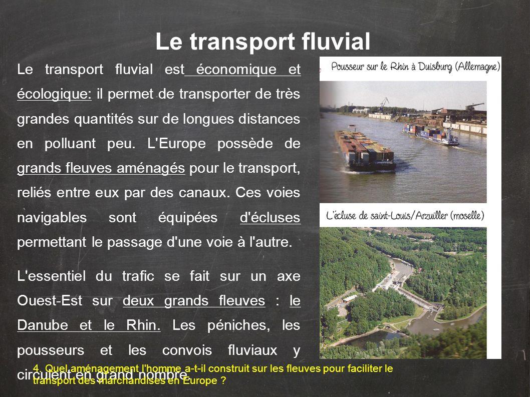 Le transport fluvial est économique et écologique: il permet de transporter de très grandes quantités sur de longues distances en polluant peu. L'Euro