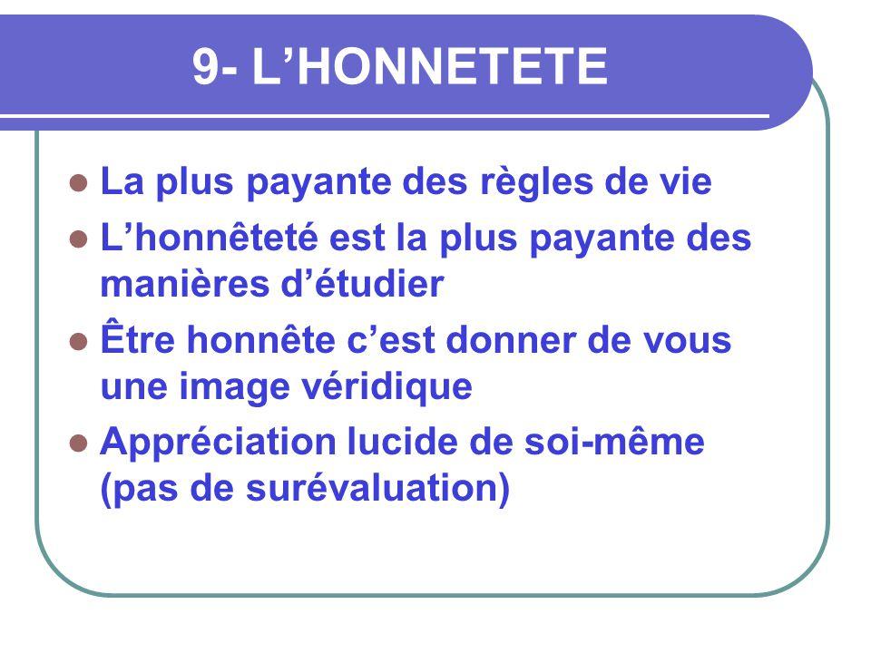 9- L'HONNETETE  La plus payante des règles de vie  L'honnêteté est la plus payante des manières d'étudier  Être honnête c'est donner de vous une im