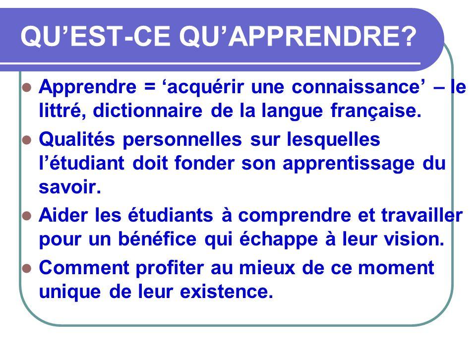 QU'EST-CE QU'APPRENDRE?  Apprendre = 'acquérir une connaissance' – le littré, dictionnaire de la langue française.  Qualités personnelles sur lesque