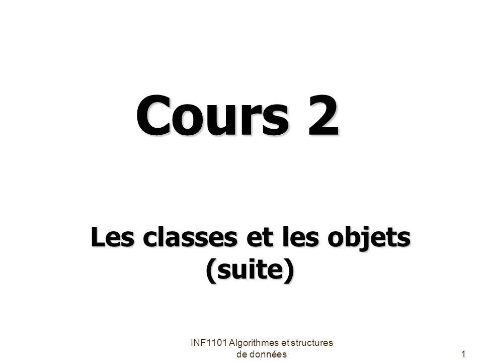INF1101 Algorithmes et structures de données1 Cours 2 Les classes et les objets (suite)
