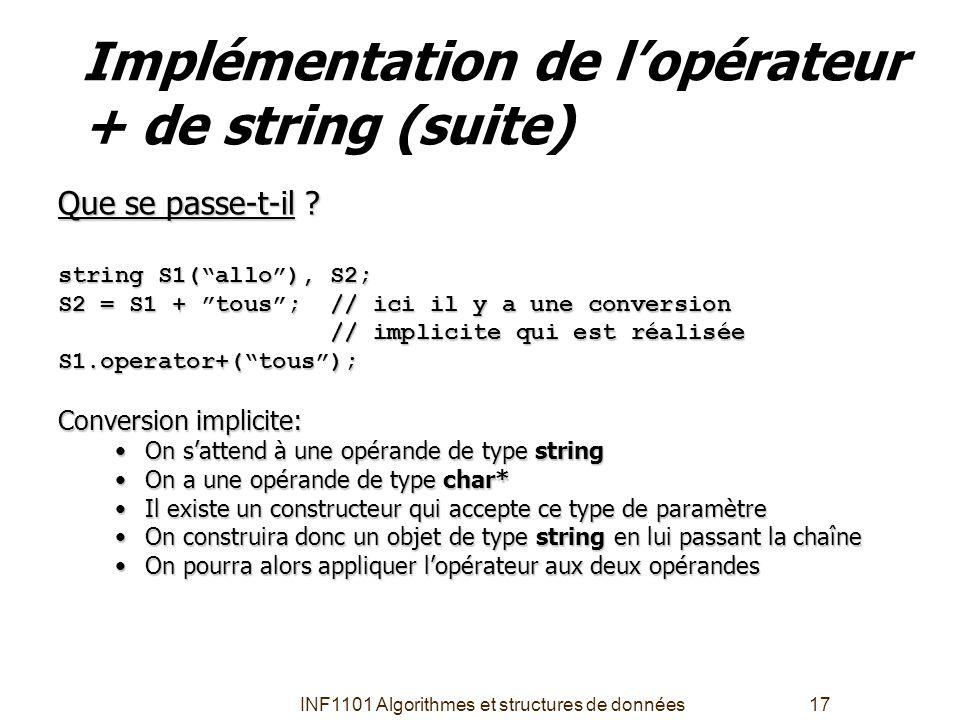 """INF1101 Algorithmes et structures de données17 Implémentation de l'opérateur + de string (suite) Que se passe-t-il ? string S1(""""allo""""), S2; S2 = S1 +"""