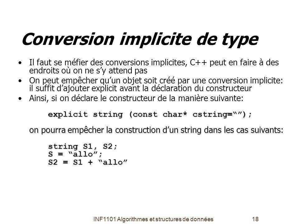 INF1101 Algorithmes et structures de données18 Conversion implicite de type •Il faut se méfier des conversions implicites, C++ peut en faire à des end