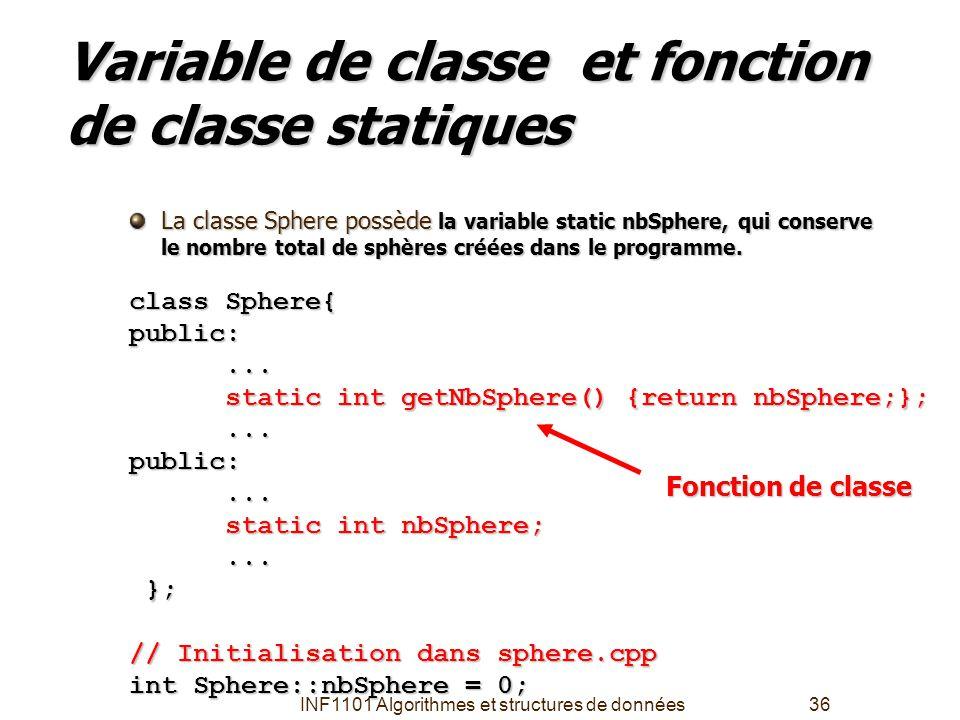 INF1101 Algorithmes et structures de données36 Variable de classe et fonction de classe statiques La classe Sphere possède la variable static nbSphere