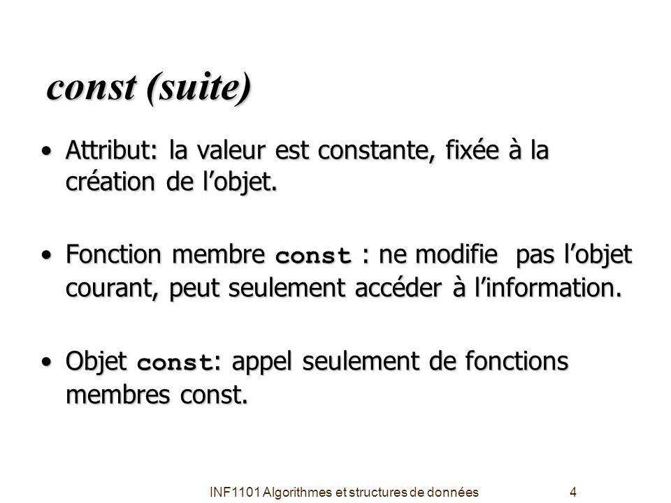 INF1101 Algorithmes et structures de données15 La classe string : string.h class string { public: public: // Constructeurs string(char ch); string (const char* cstring= ); ~string() {delete [] buffer}; ~string() {delete [] buffer}; // Opérations...