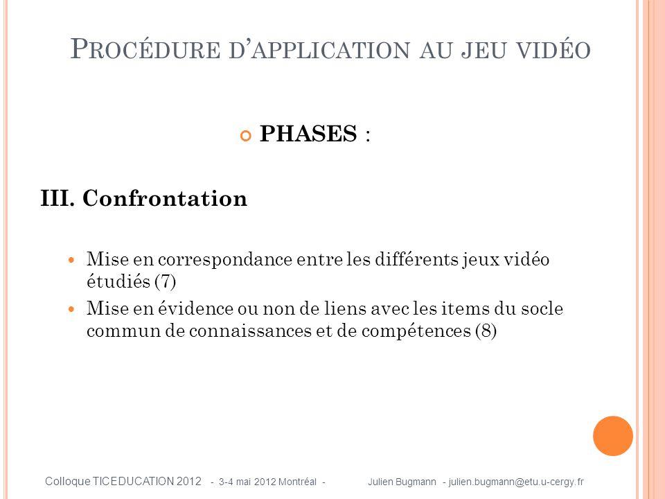 PHASES : III. Confrontation  Mise en correspondance entre les différents jeux vidéo étudiés (7)  Mise en évidence ou non de liens avec les items du
