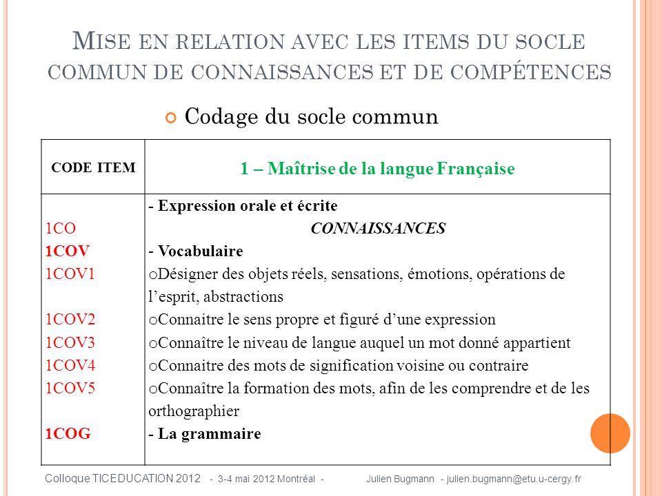 Codage du socle commun M ISE EN RELATION AVEC LES ITEMS DU SOCLE COMMUN DE CONNAISSANCES ET DE COMPÉTENCES CODE ITEM 1 – Maîtrise de la langue Françai