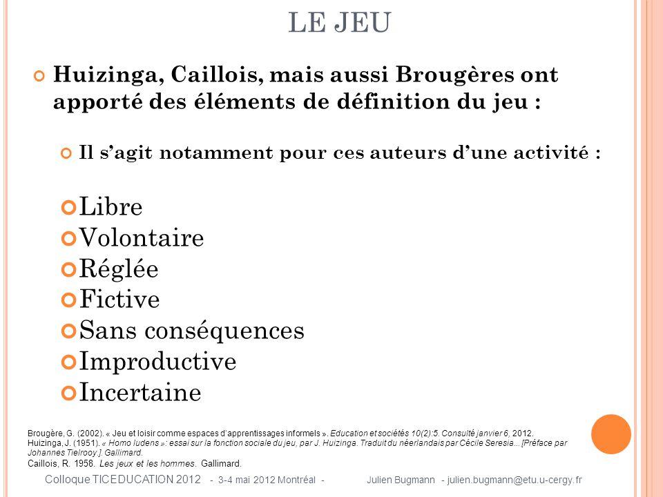 Huizinga, Caillois, mais aussi Brougères ont apporté des éléments de définition du jeu : Il s'agit notamment pour ces auteurs d'une activité : Libre V