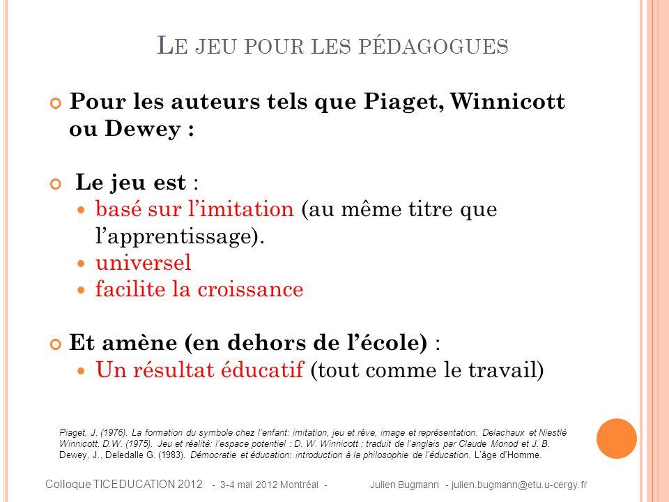 Pour les auteurs tels que Piaget, Winnicott ou Dewey : Le jeu est :  basé sur l'imitation (au même titre que l'apprentissage).  universel  facilite
