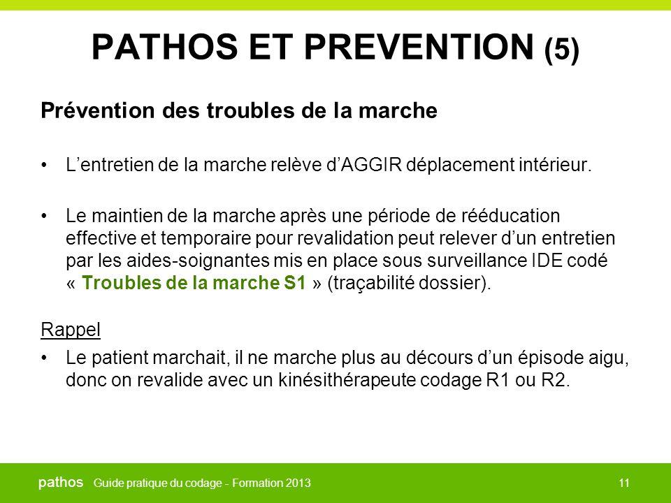 Guide pratique du codage - Formation 2013 pathos 11 PATHOS ET PREVENTION (5) Prévention des troubles de la marche •L'entretien de la marche relève d'A