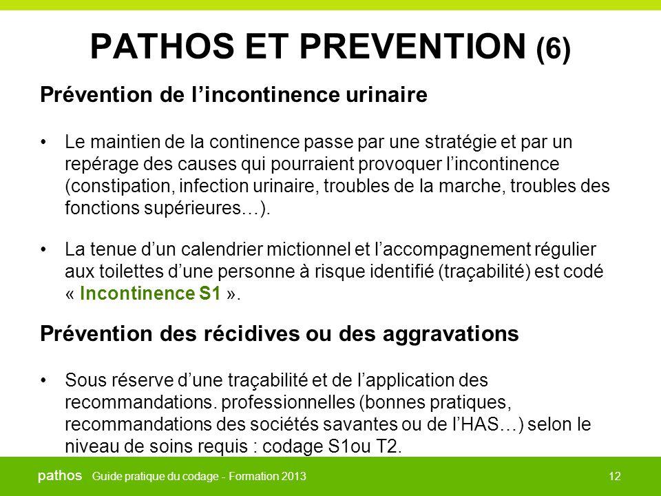 Guide pratique du codage - Formation 2013 pathos 12 PATHOS ET PREVENTION (6) Prévention de l'incontinence urinaire •Le maintien de la continence passe