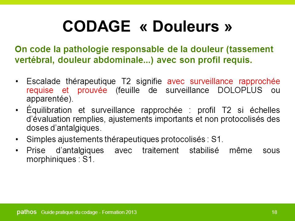 Guide pratique du codage - Formation 2013 pathos 18 CODAGE « Douleurs » •Escalade thérapeutique T2 signifie avec surveillance rapprochée requise et pr
