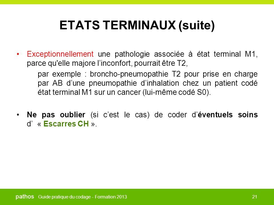 Guide pratique du codage - Formation 2013 pathos 21 ETATS TERMINAUX (suite) •Exceptionnellement une pathologie associée à état terminal M1, parce qu'e