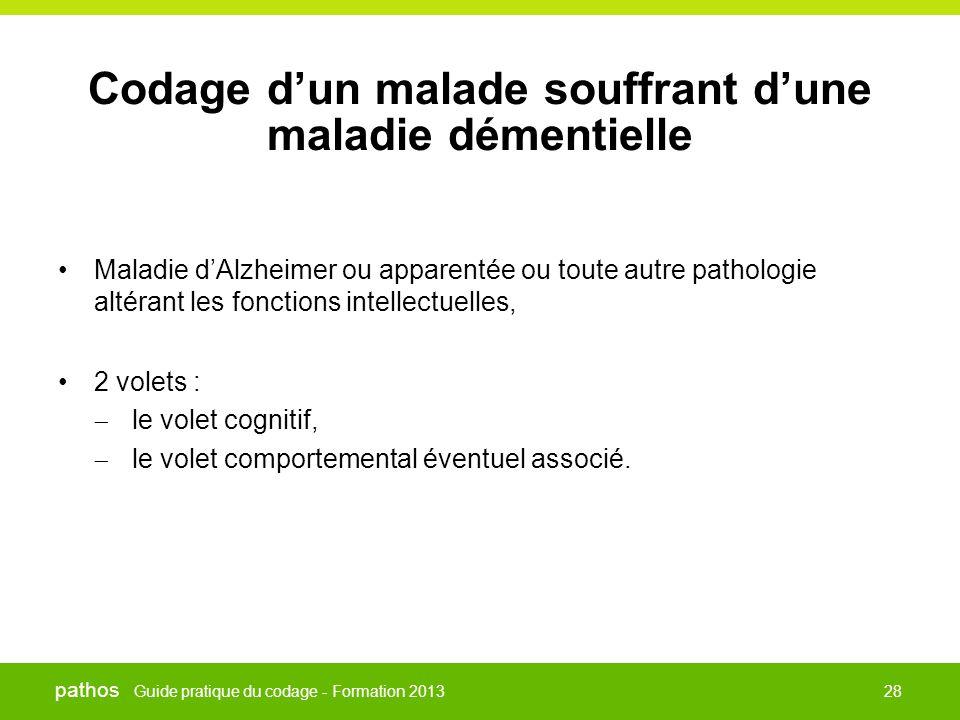 Guide pratique du codage - Formation 2013 pathos 28 Codage d'un malade souffrant d'une maladie démentielle •Maladie d'Alzheimer ou apparentée ou toute