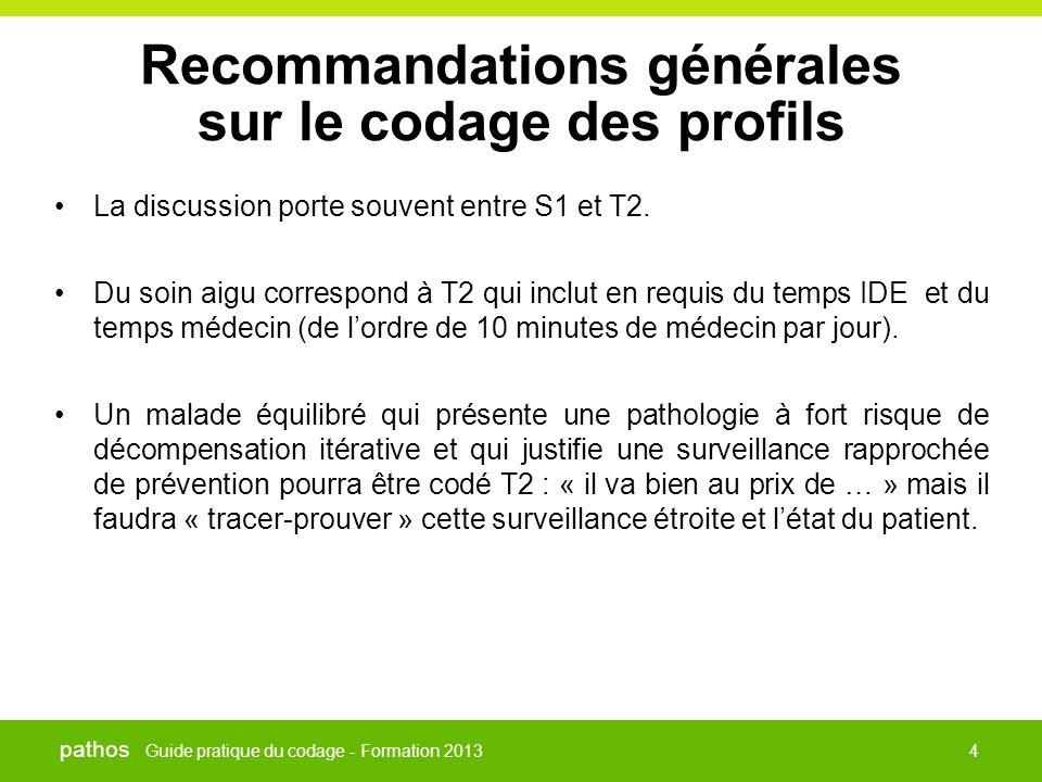 Guide pratique du codage - Formation 2013 pathos 4 Recommandations générales sur le codage des profils •La discussion porte souvent entre S1 et T2. •D