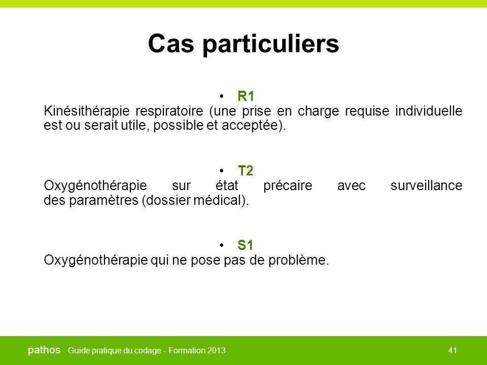 Guide pratique du codage - Formation 2013 pathos 41 Cas particuliers •R1 Kinésithérapie respiratoire (une prise en charge requise individuelle est ou