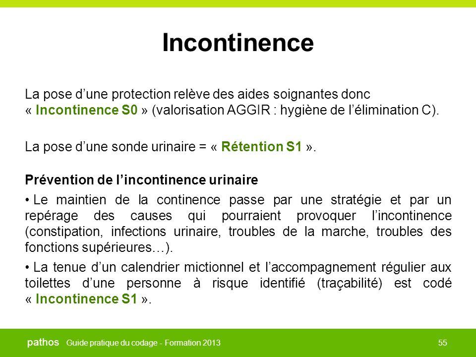 Guide pratique du codage - Formation 2013 pathos 55 Incontinence La pose d'une protection relève des aides soignantes donc « Incontinence S0 » (valori