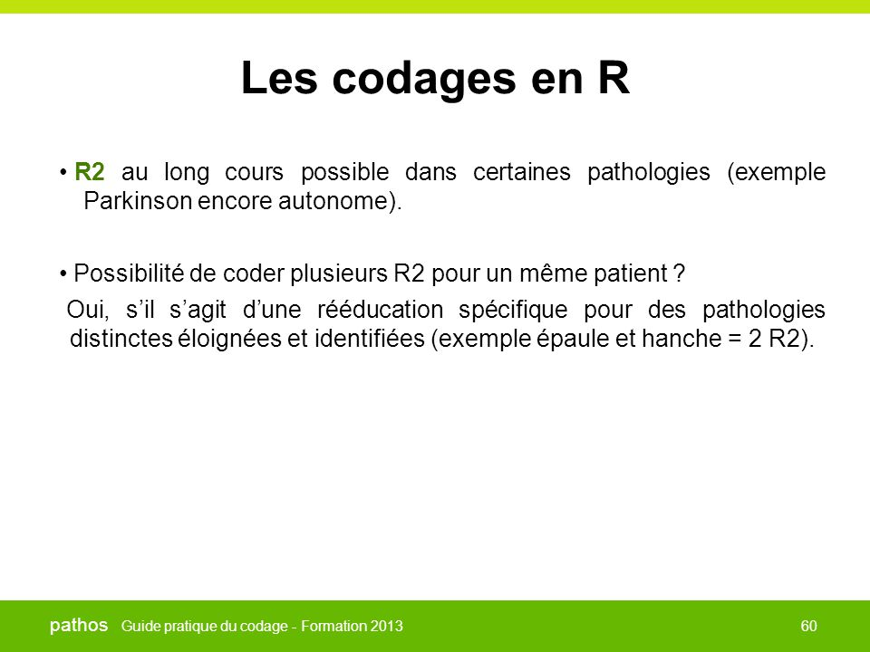Guide pratique du codage - Formation 2013 pathos 60 Les codages en R • R2 au long cours possible dans certaines pathologies (exemple Parkinson encore autonome).