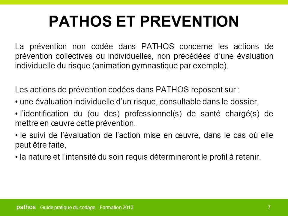 Guide pratique du codage - Formation 2013 pathos 7 PATHOS ET PREVENTION La prévention non codée dans PATHOS concerne les actions de prévention collect