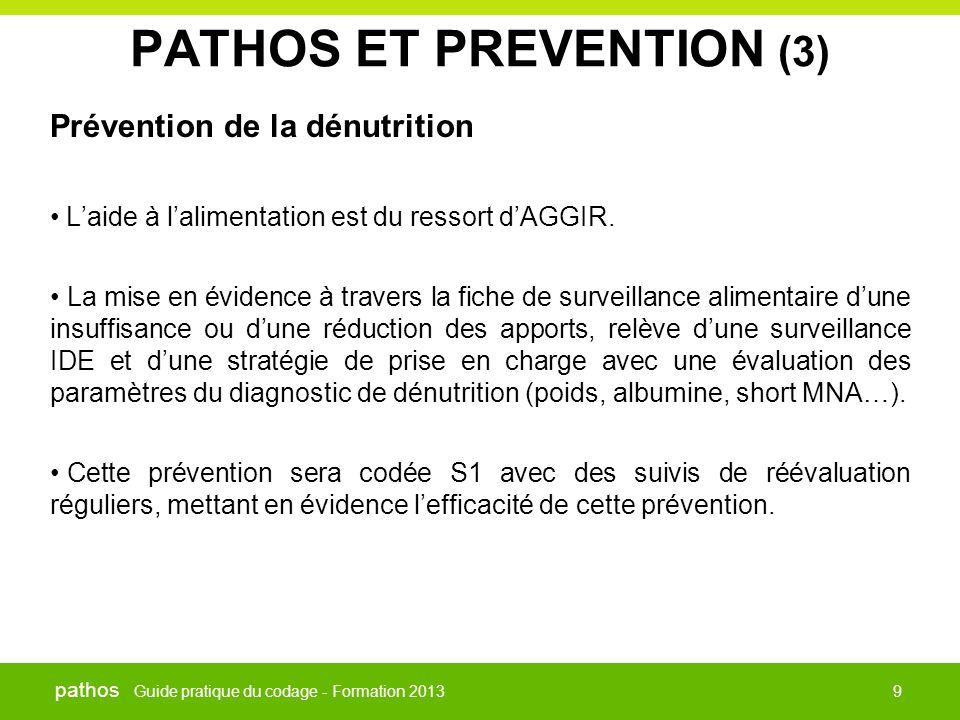 Guide pratique du codage - Formation 2013 pathos 9 PATHOS ET PREVENTION (3) Prévention de la dénutrition • L'aide à l'alimentation est du ressort d'AG