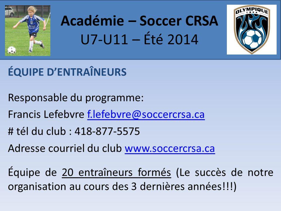 ÉQUIPE D'ENTRAÎNEURS Responsable du programme: Francis Lefebvre f.lefebvre@soccercrsa.caf.lefebvre@soccercrsa.ca # tél du club : 418-877-5575 Adresse